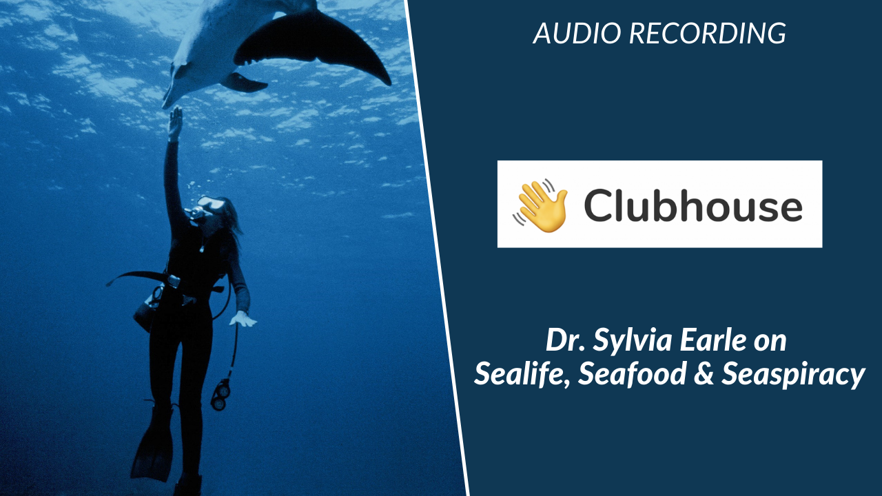 """Dr. Sylvia Earle on Clubhouse: Sealife, Seafood and """"Seaspiracy"""""""
